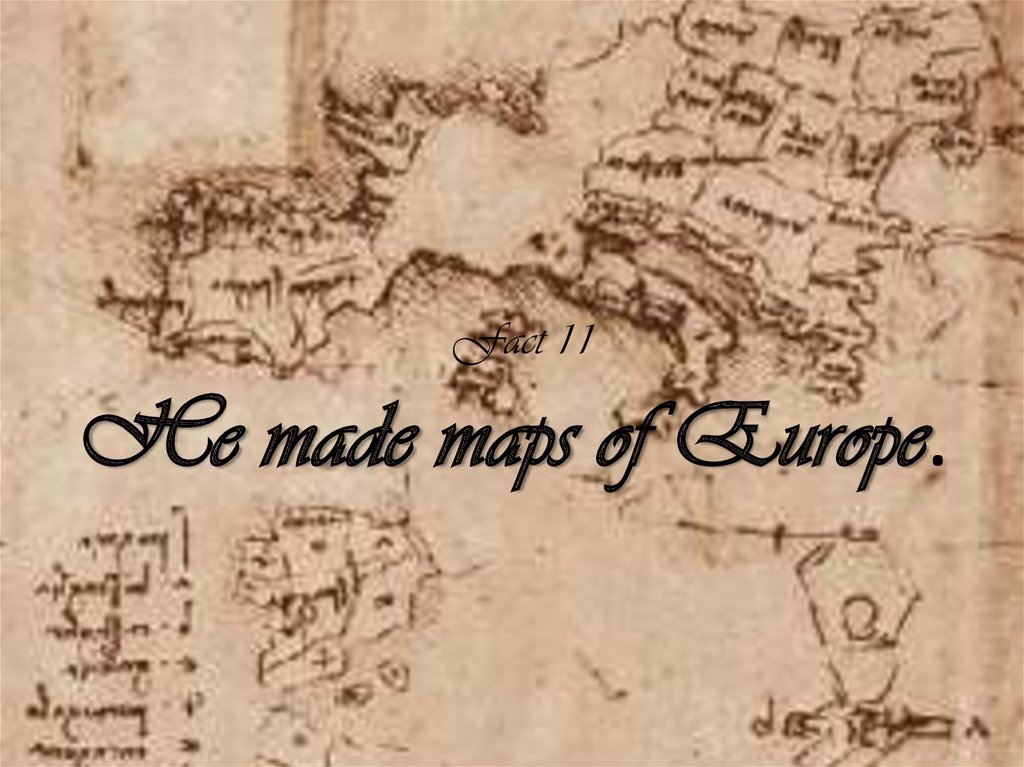 Fact 11 He made maps of Europe.