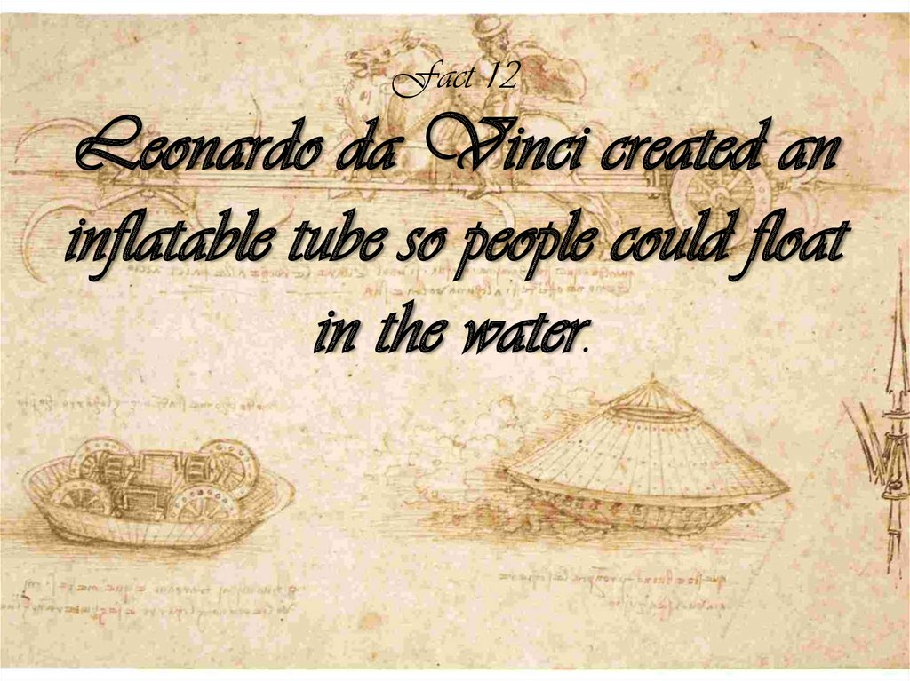 Fact 12 Leonardo da Vinci created an inflatable tube so people could float in the water.