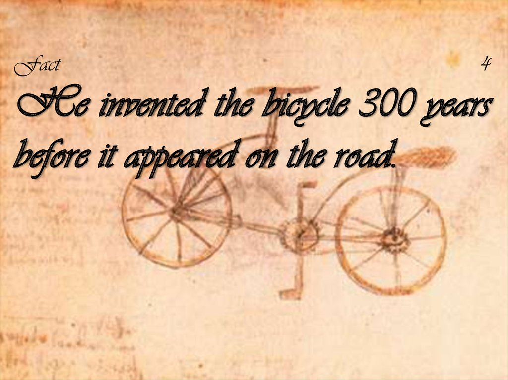 Fact 4 He invented the bicycle 300 years before it appeared on the road.