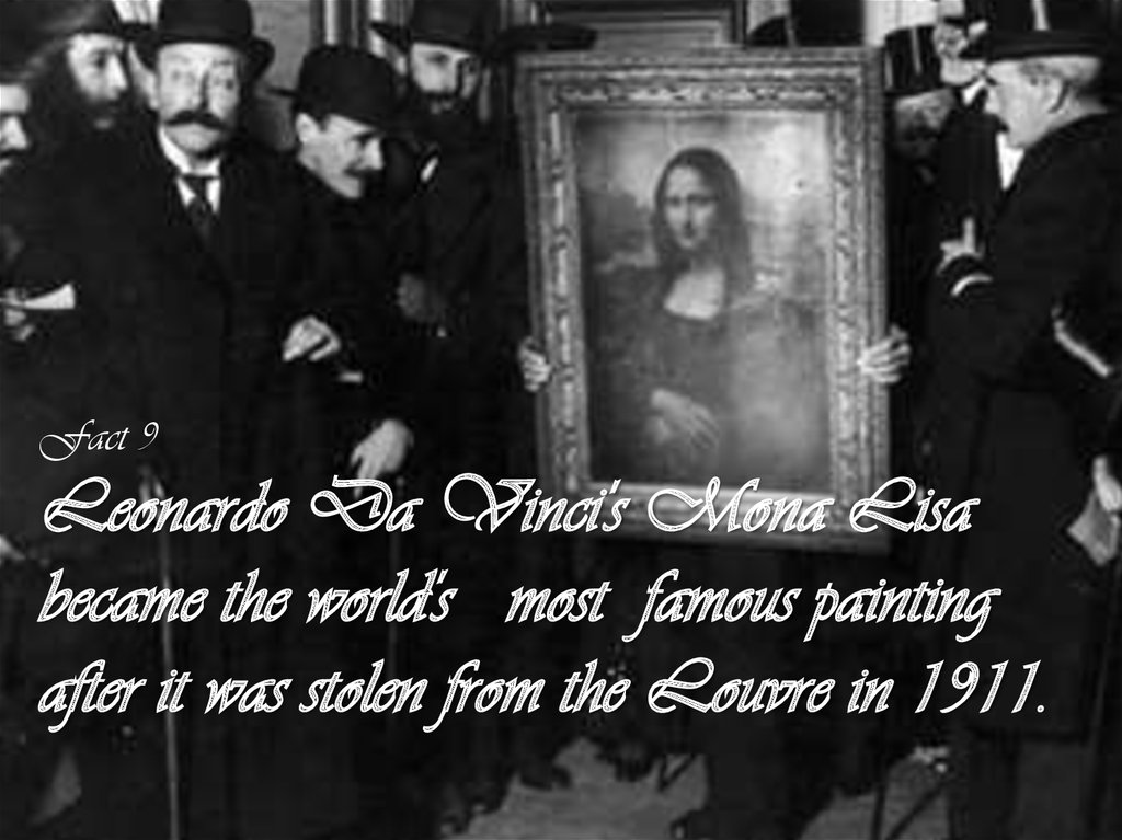 Fact 9 Leonardo Da Vinci's Mona Lisa became the world's most famous painting after it was stolen from the Louvre in 1911.