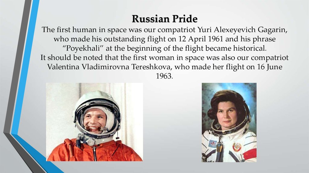 Russian Pride The first human in space was our compatriot Yuri Alexeyevich Gagarin, who made his outstanding flight on 12 April