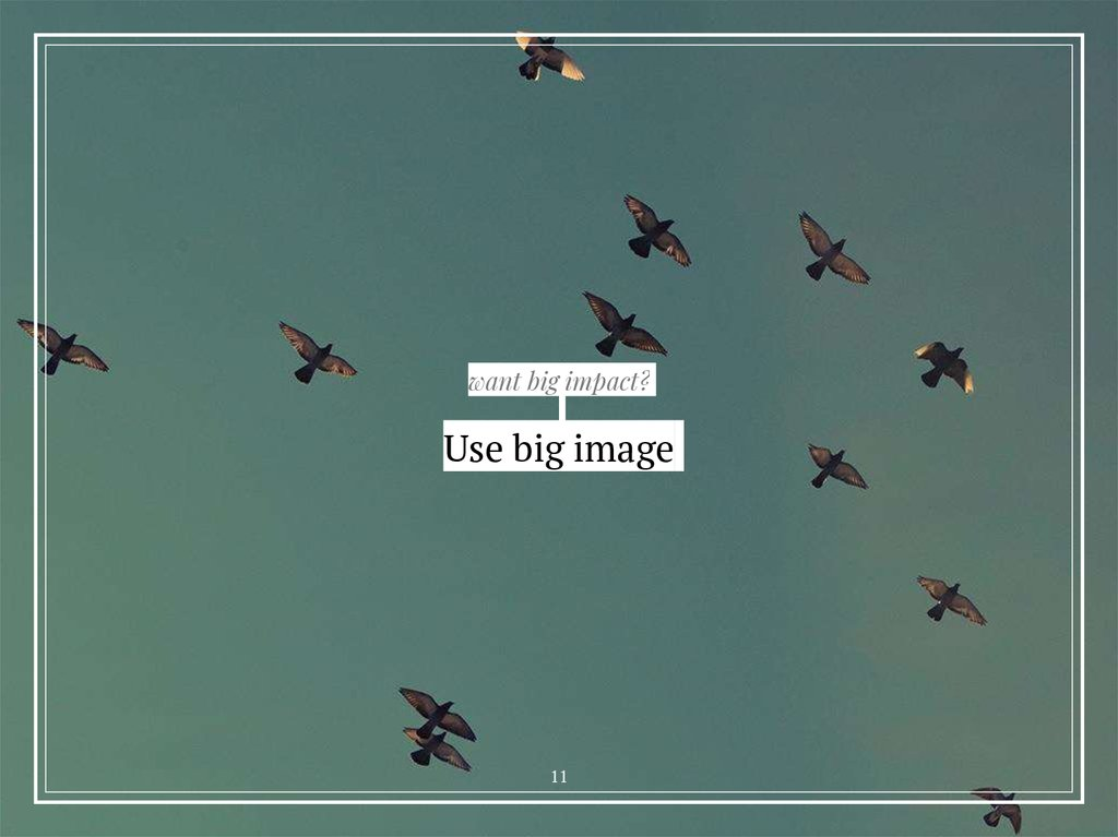 want big impact? Use big image