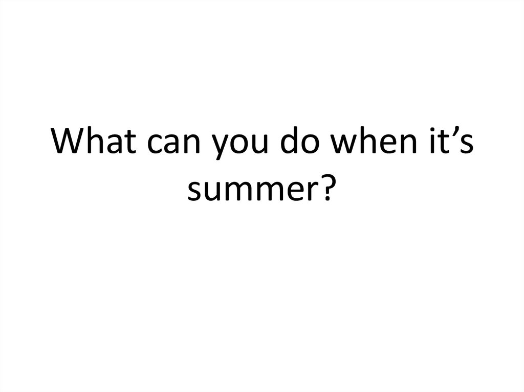 What can you do when it's summer?
