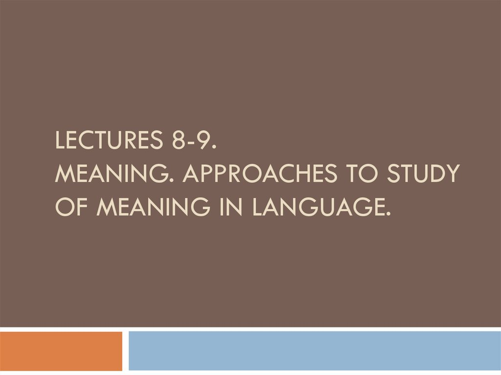 Lectures 8-9. Meaning. Approaches to study of meaning in language.