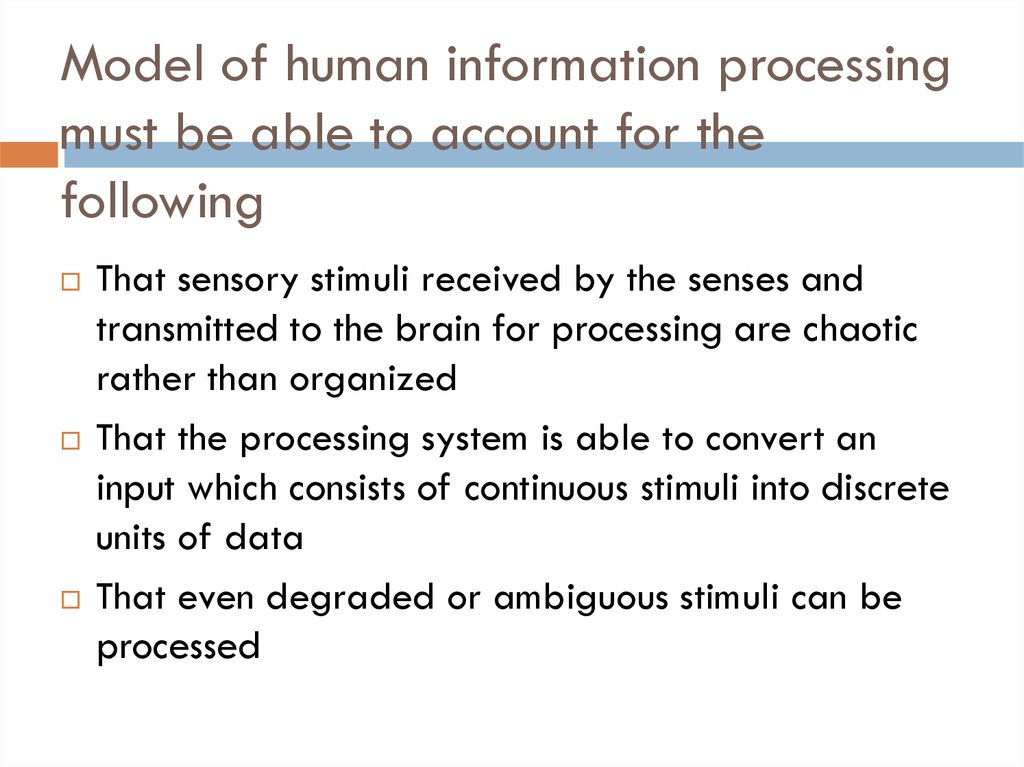 Model of human information processing must be able to account for the following