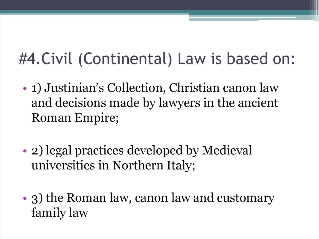 #4.Civil (Continental) Law is based on: