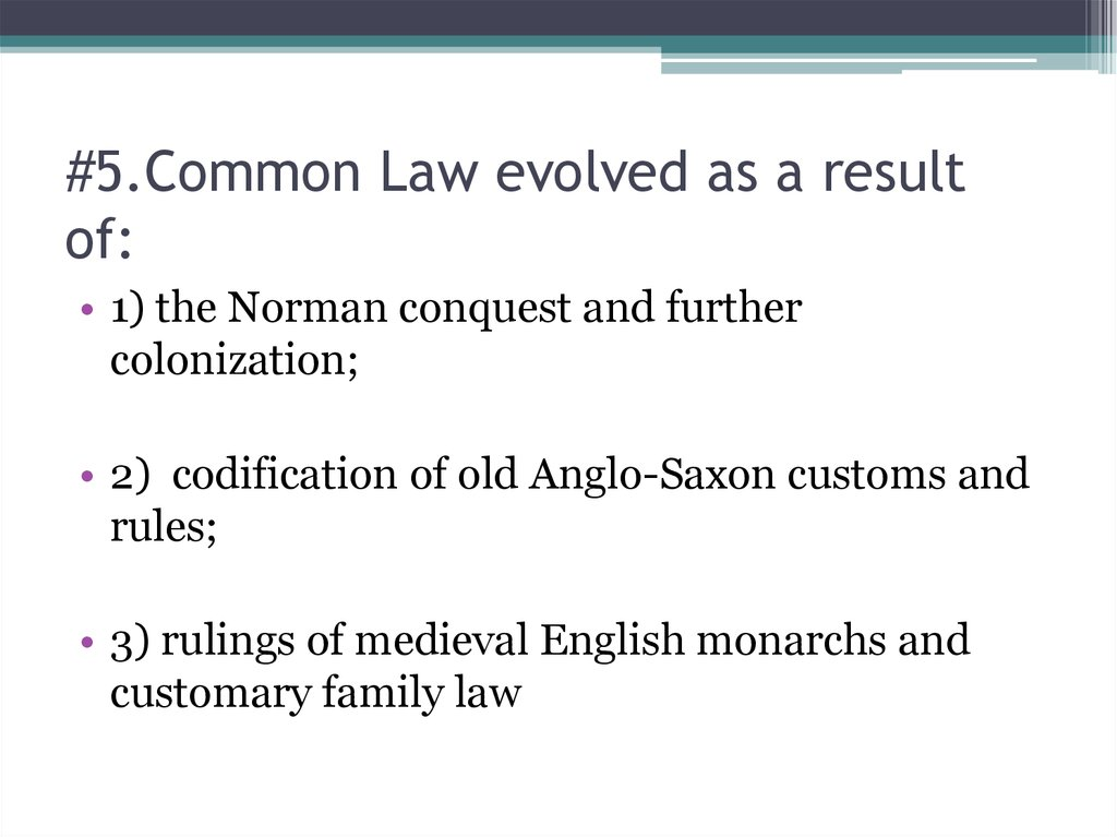 #5.Common Law evolved as a result of: