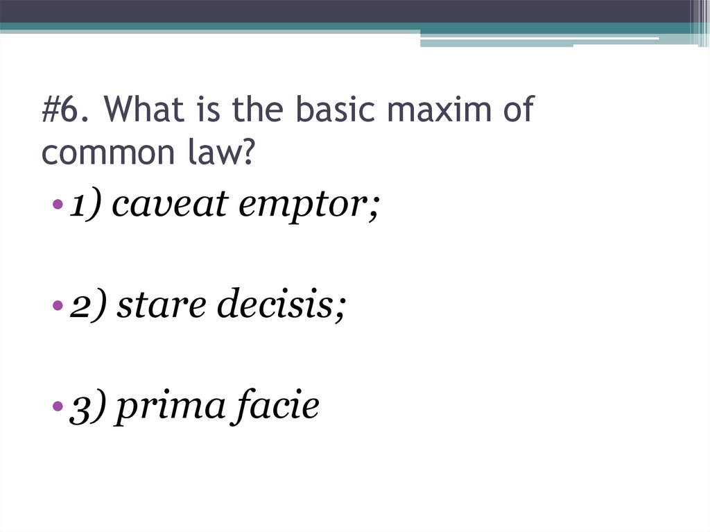 #6. What is the basic maxim of common law?