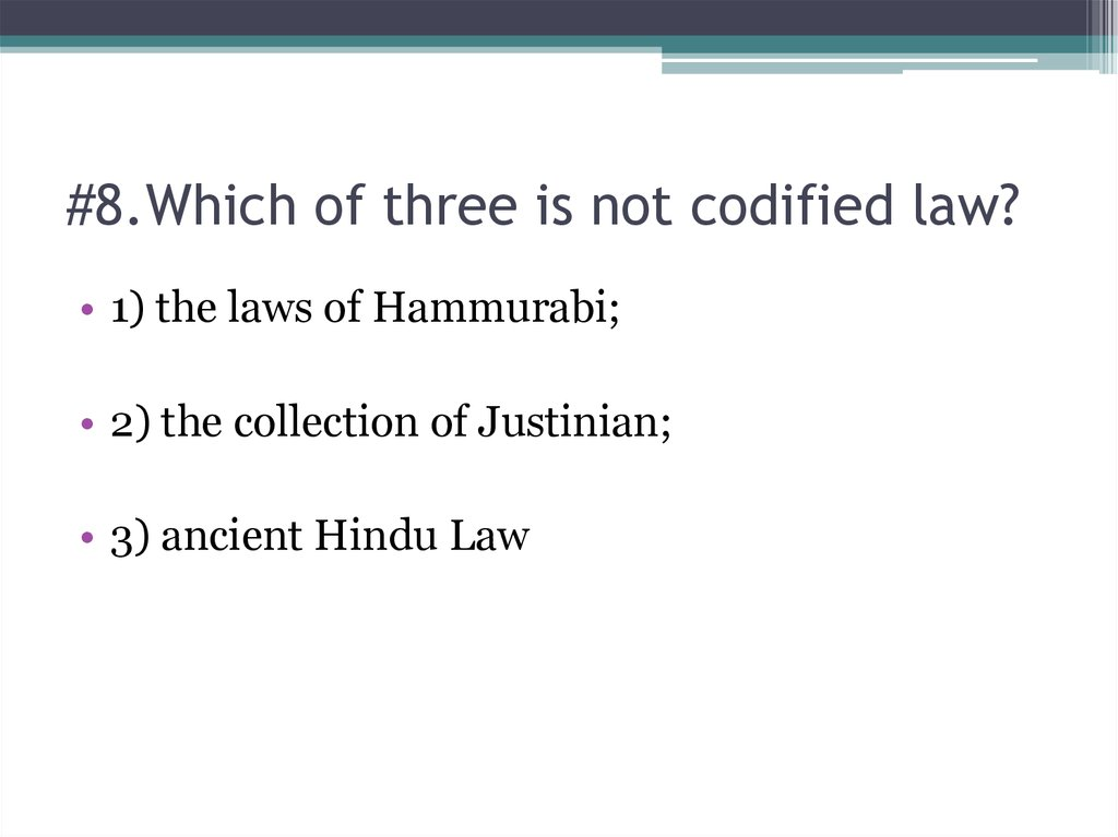 #8.Which of three is not codified law?