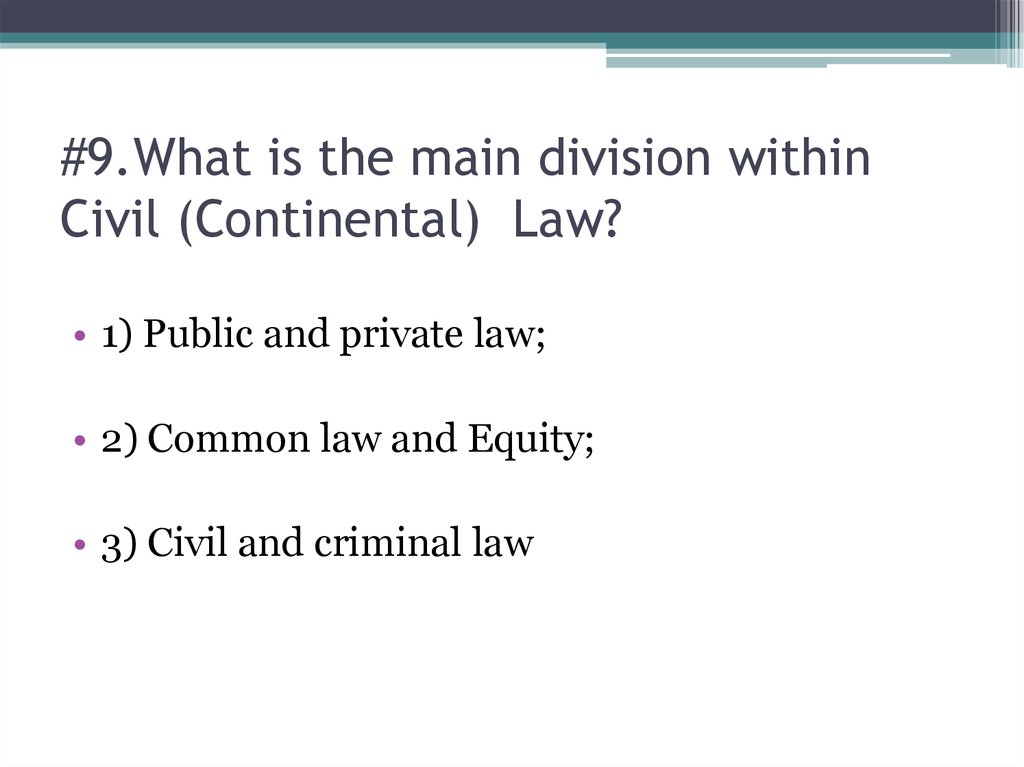 #9.What is the main division within Civil (Continental) Law?