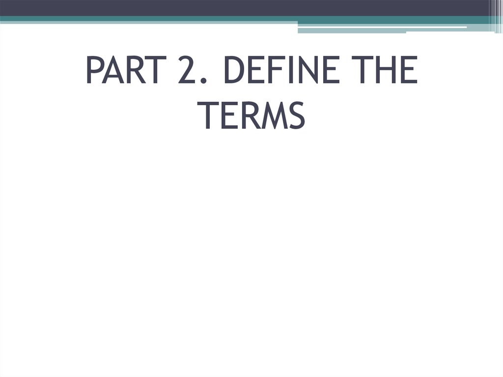 PART 2. DEFINE THE TERMS