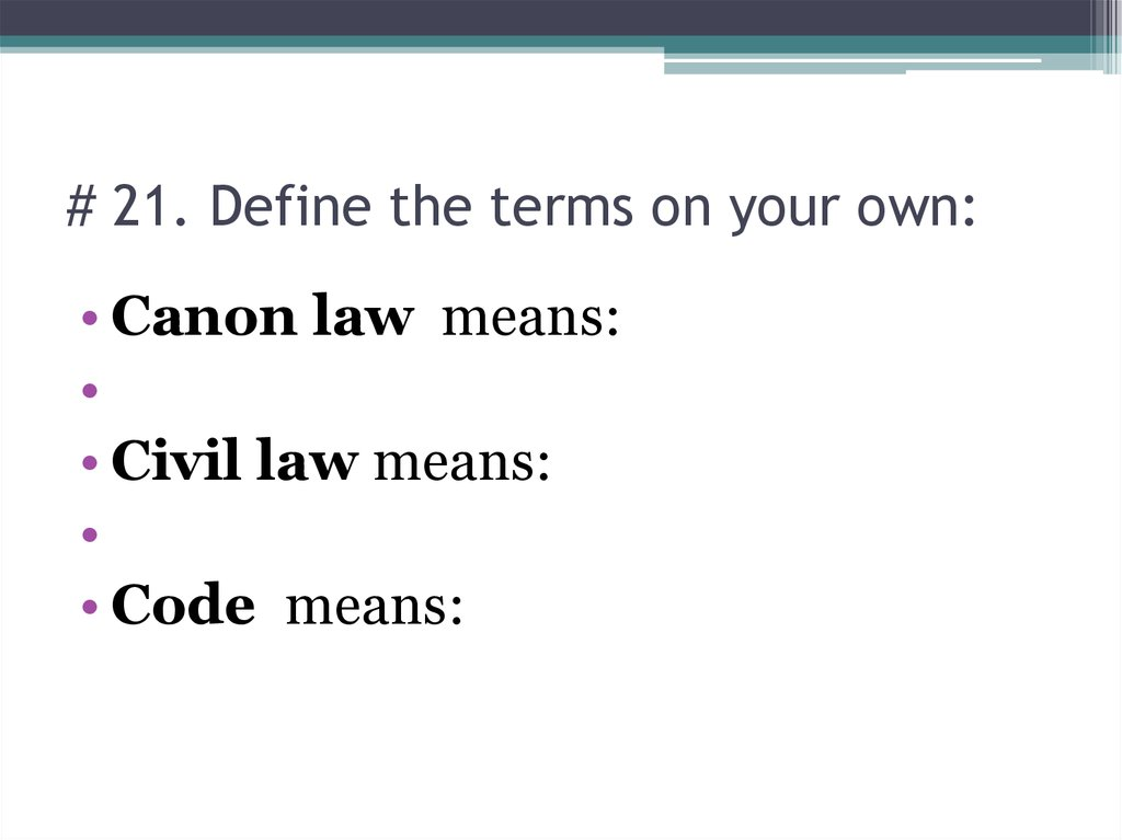 # 21. Define the terms on your own: