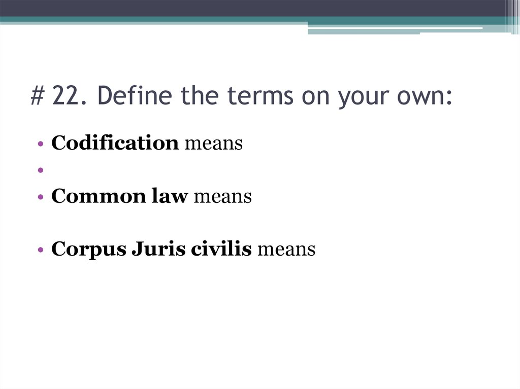 # 22. Define the terms on your own: