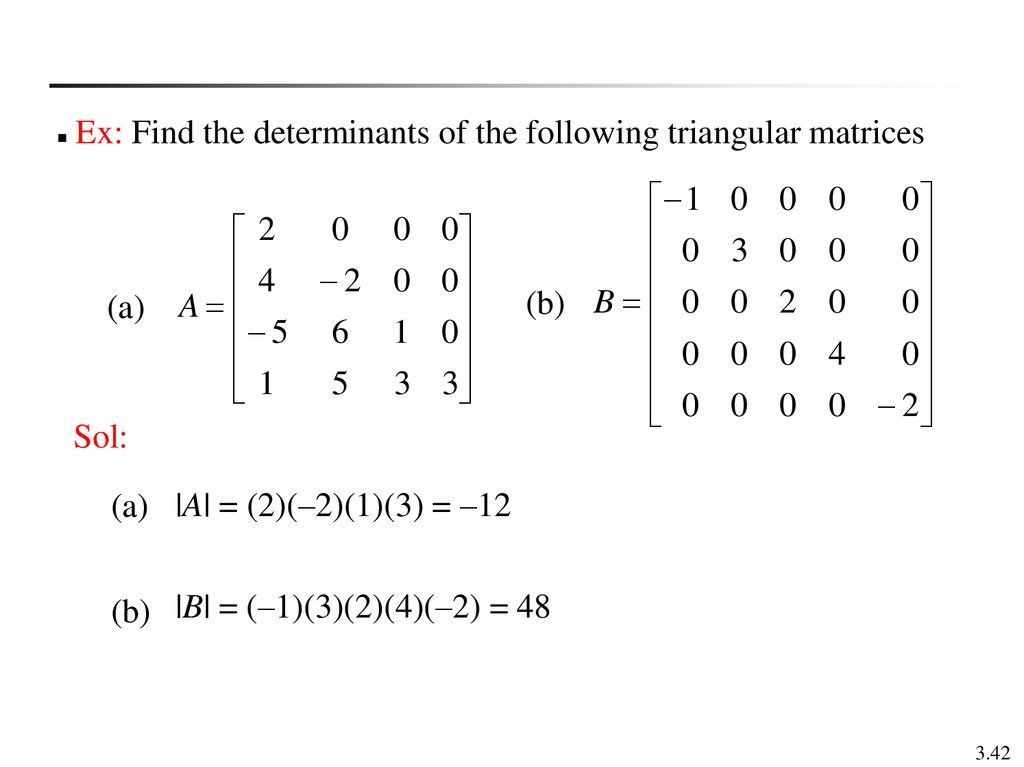 Ex: Find the determinants of the following triangular matrices