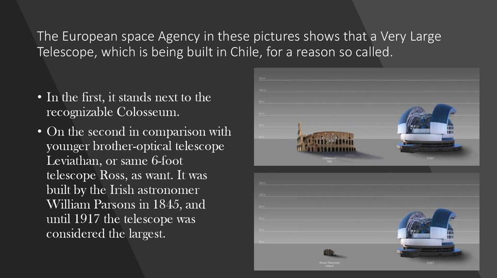 The European space Agency in these pictures shows that a Very Large Telescope, which is being built in Chile, for a reason so