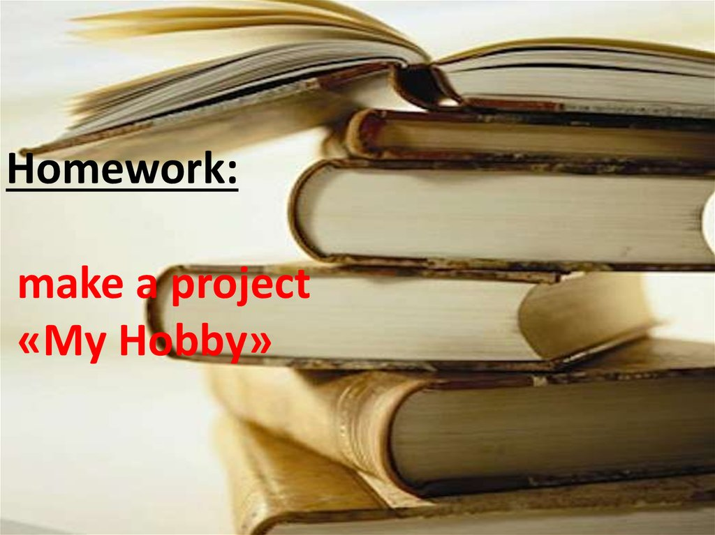 Homework: make a project «My Hobby»