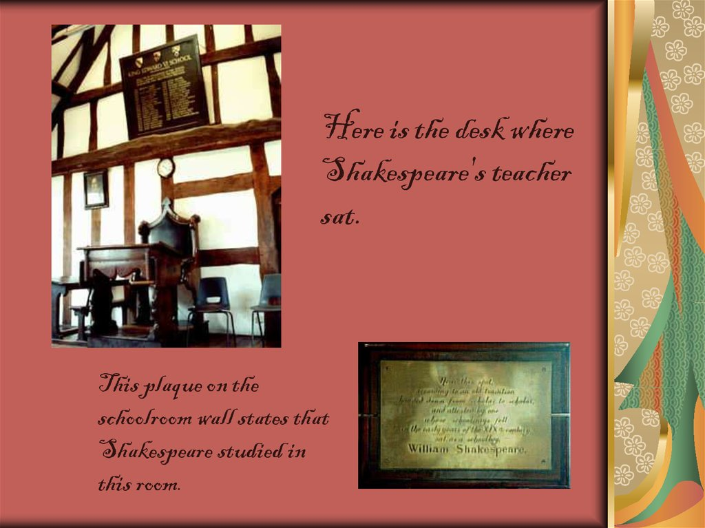 Here is the desk where Shakespeare's teacher sat.