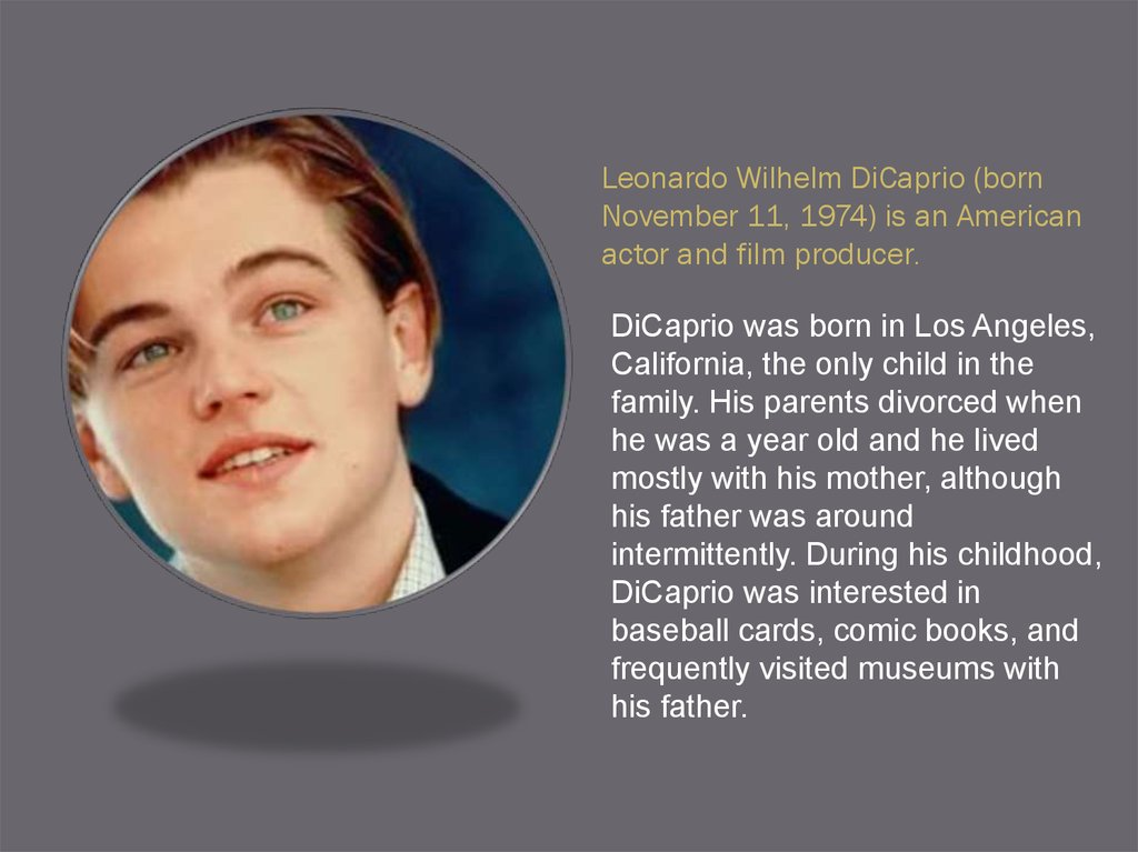 Leonardo Wilhelm DiCaprio (born November 11, 1974) is an American actor and film producer.