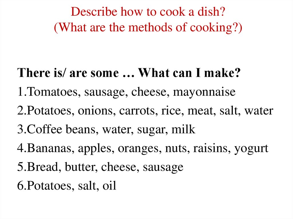Describe how to cook a dish? (What are the methods of cooking?)