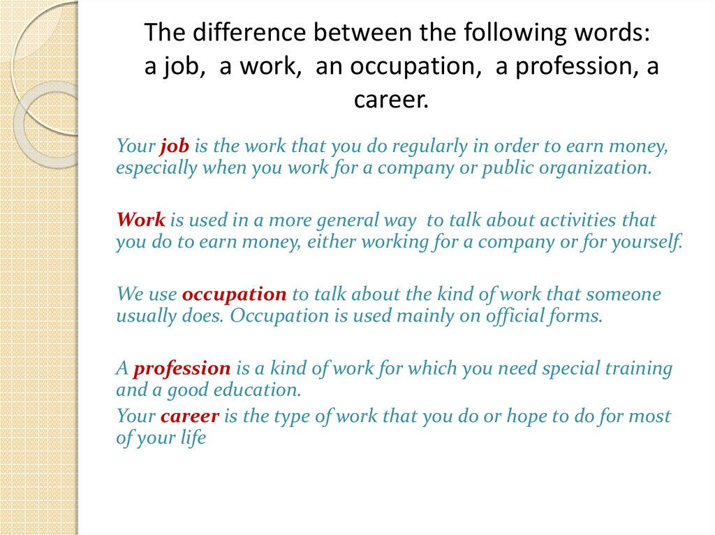 The difference between the following words: a job, a work, an occupation, a profession, a career.