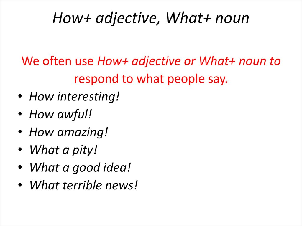 How+ adjective, What+ noun