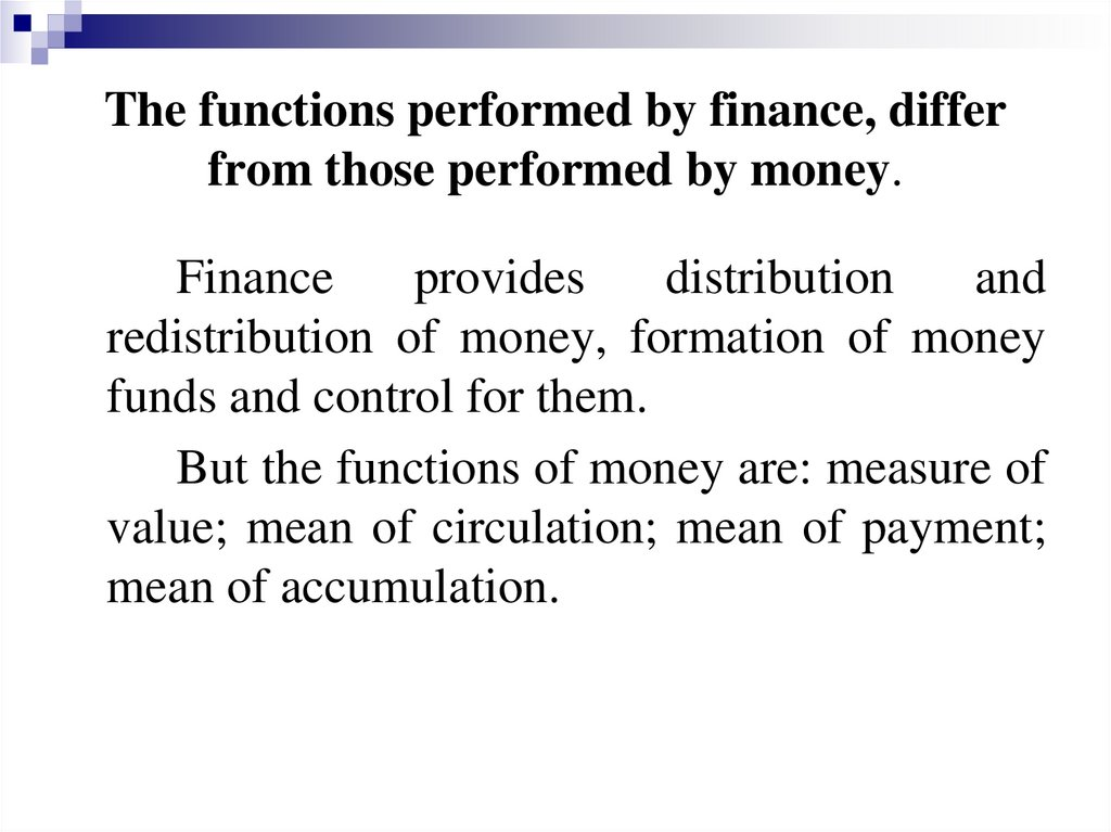 The functions performed by finance, differ from those performed by money.