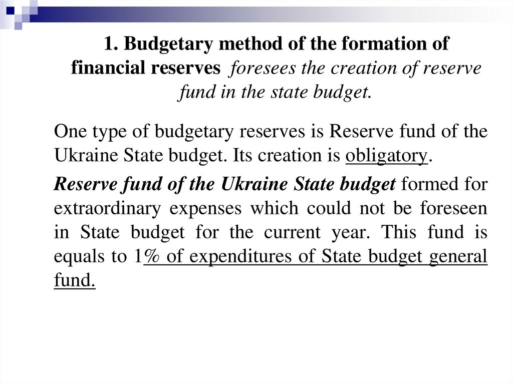 1. Budgetary method of the formation of financial reserves foresees the creation of reserve fund in the state budget.