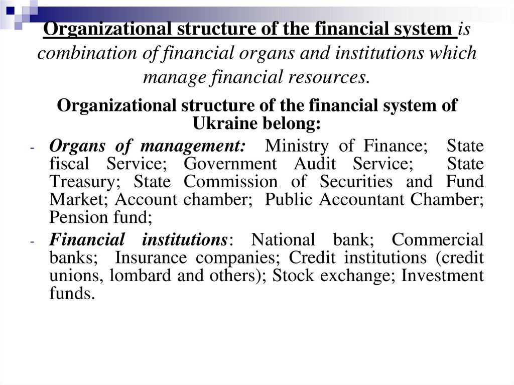 Organizational structure of the financial system is combination of financial organs and institutions which manage financial