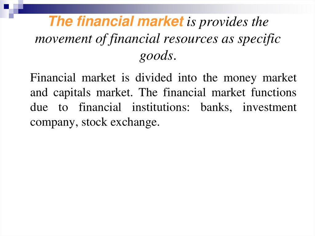 The financial market is provides the movement of financial resources as specific goods.
