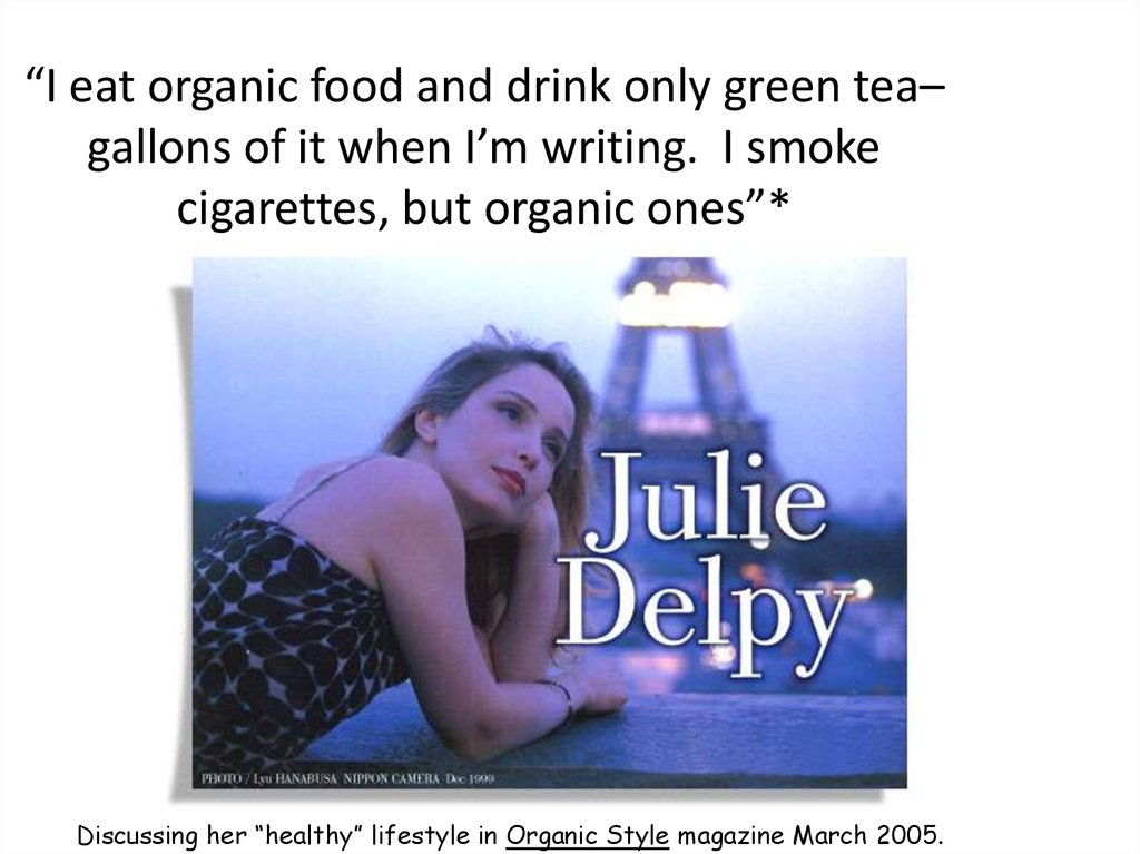 """I eat organic food and drink only green tea– gallons of it when I'm writing. I smoke cigarettes, but organic ones""*"