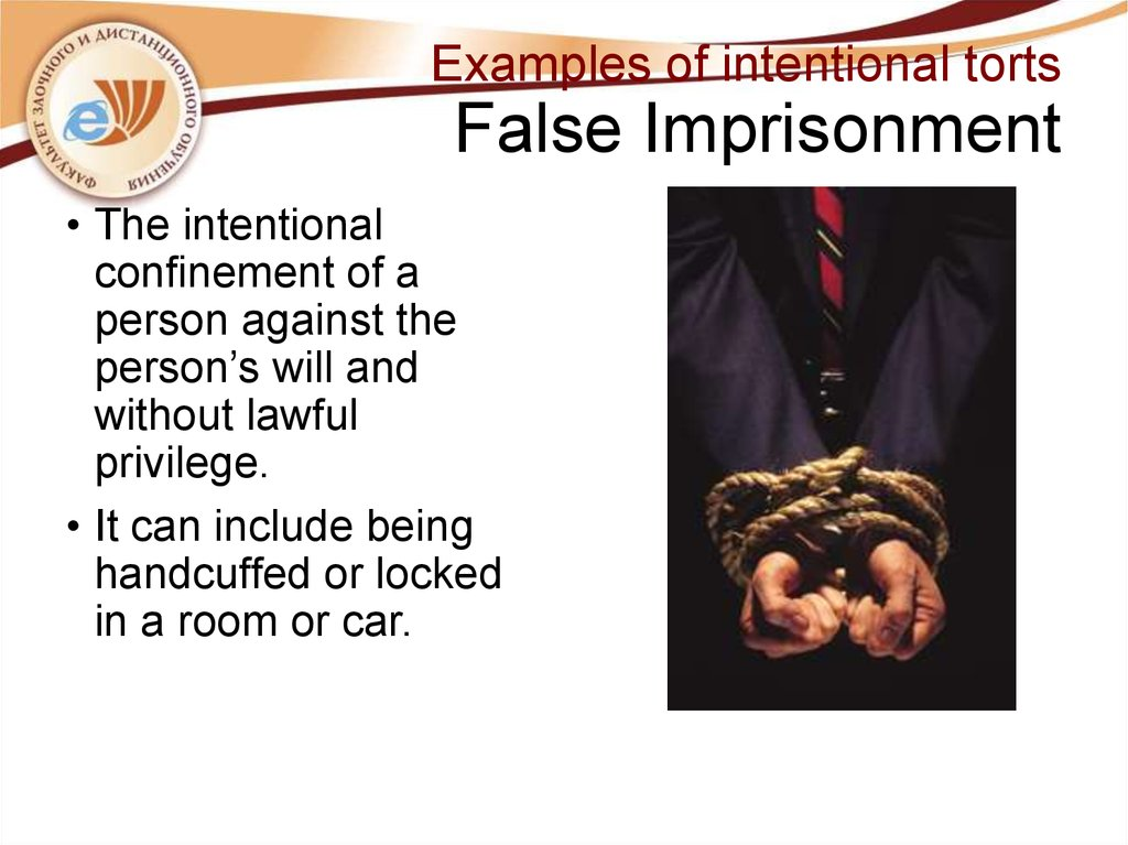 Examples of intentional torts False Imprisonment
