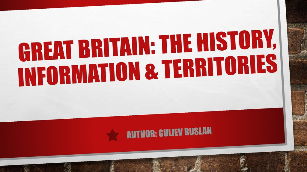 Great Britain: the hiStory, information & territories