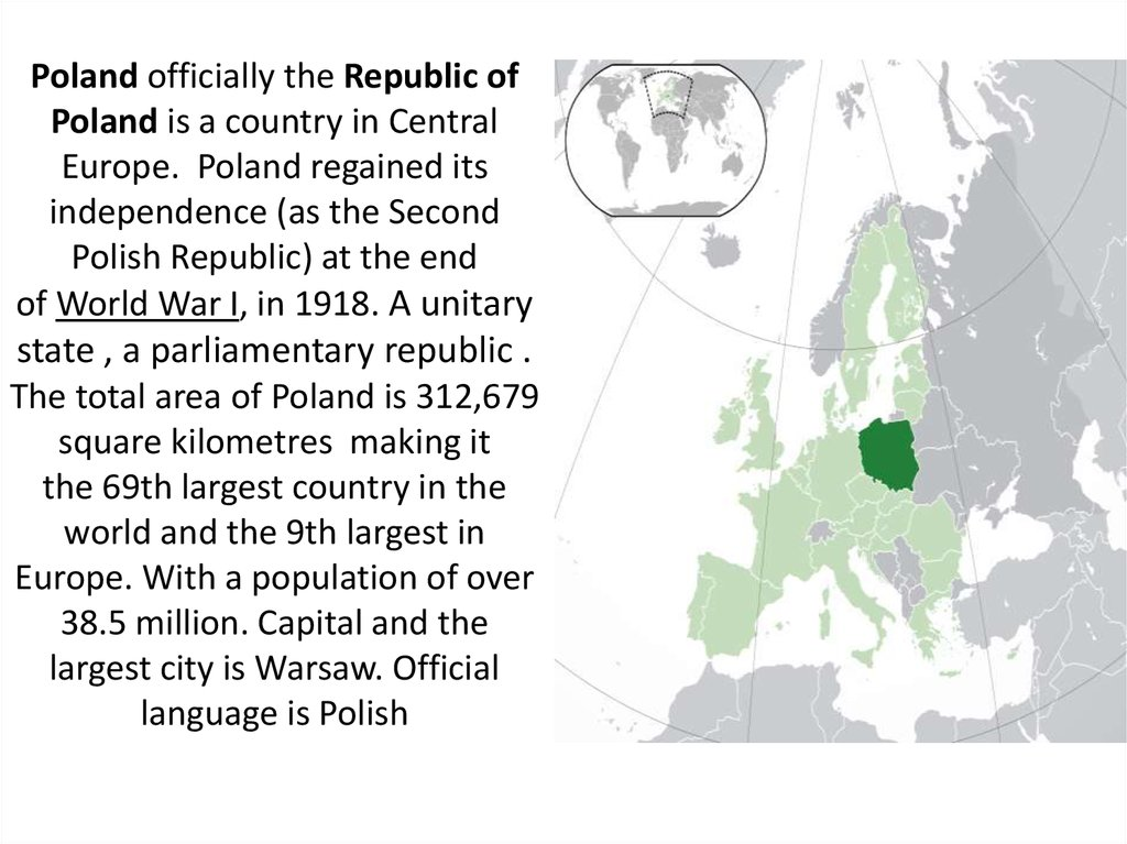 Poland officially the Republic of Poland is a country in Central Europe.  Poland regained its independence (as the Second