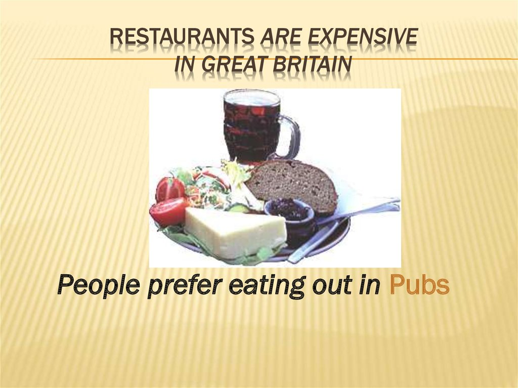 Restaurants are expensive in Great Britain