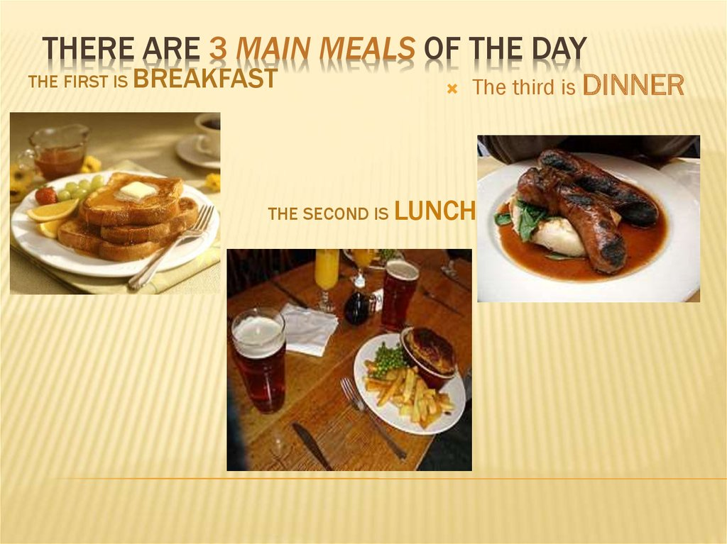 There are 3 main meals of the day