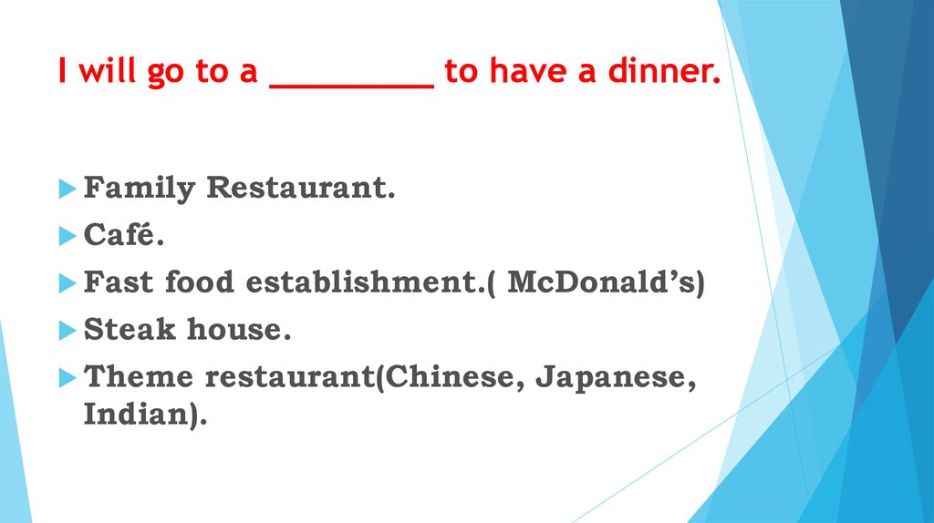 I will go to a ________ to have a dinner.