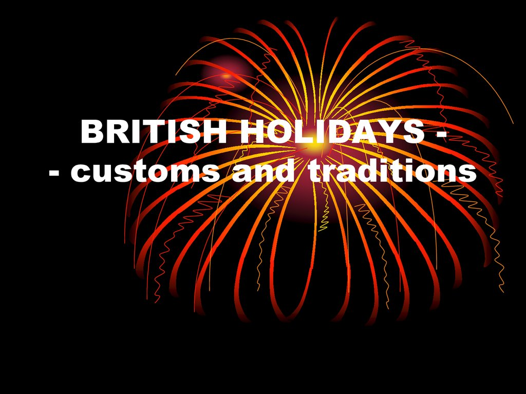 BRITISH HOLIDAYS - - customs and traditions