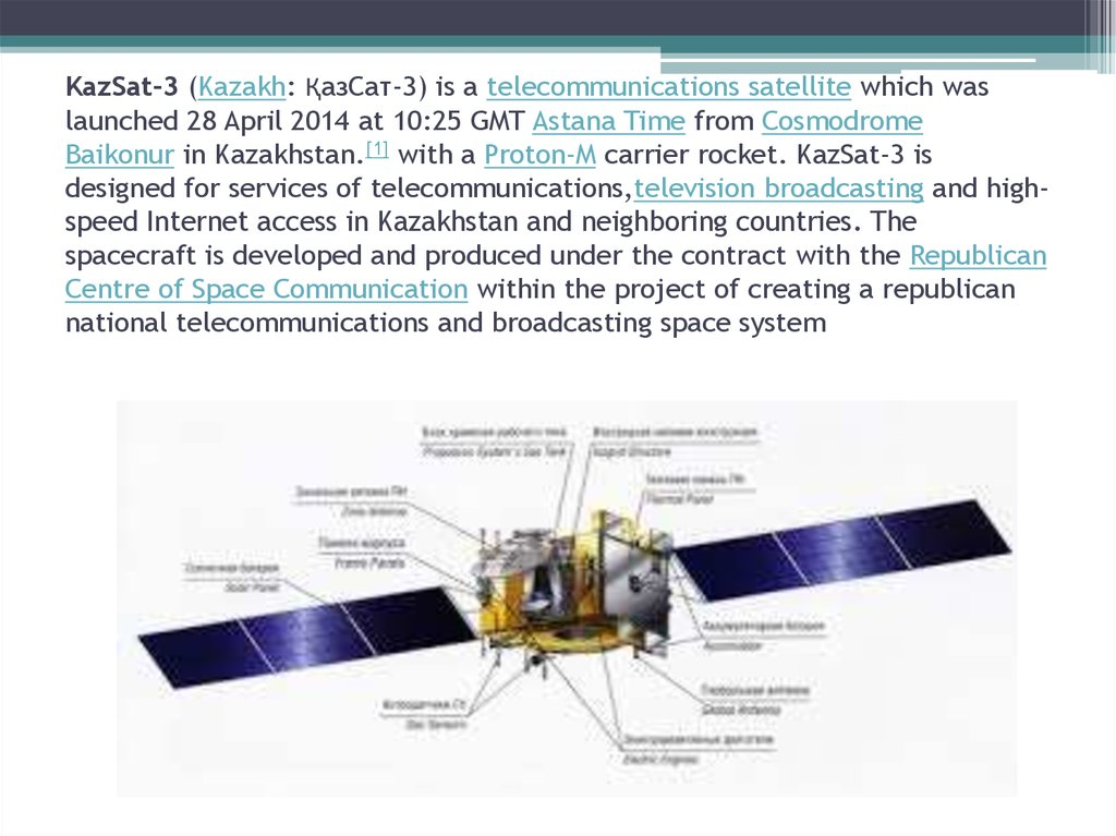 KazSat-3 (Kazakh: ҚазСат-3) is a telecommunications satellite which was launched 28 April 2014 at 10:25 GMT Astana