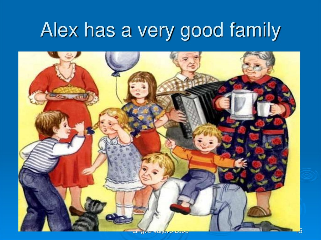 Alex has a very good family