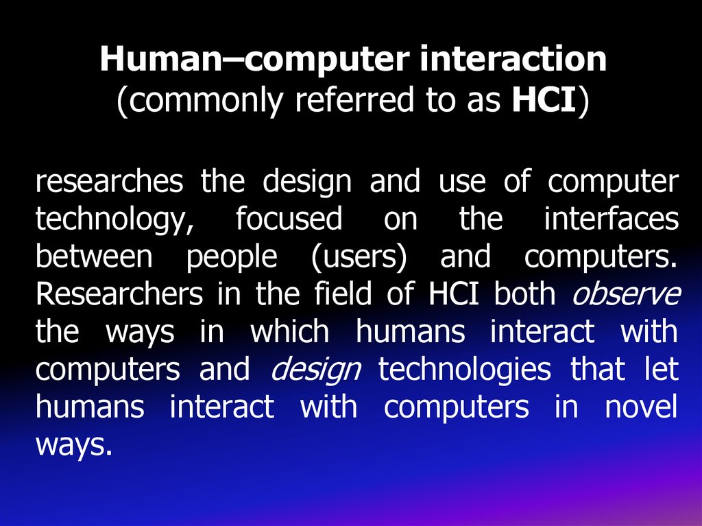 Human–computer interaction (commonly referred to as HCI)