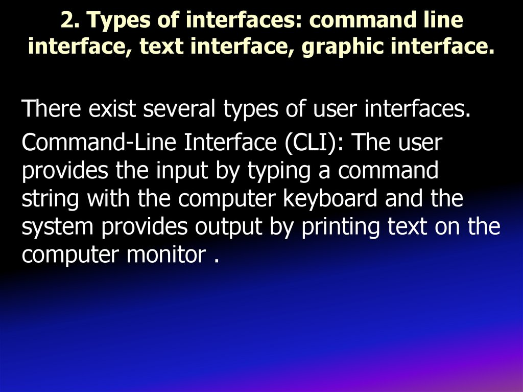 2. Types of interfaces: command line interface, text interface, graphic interface.