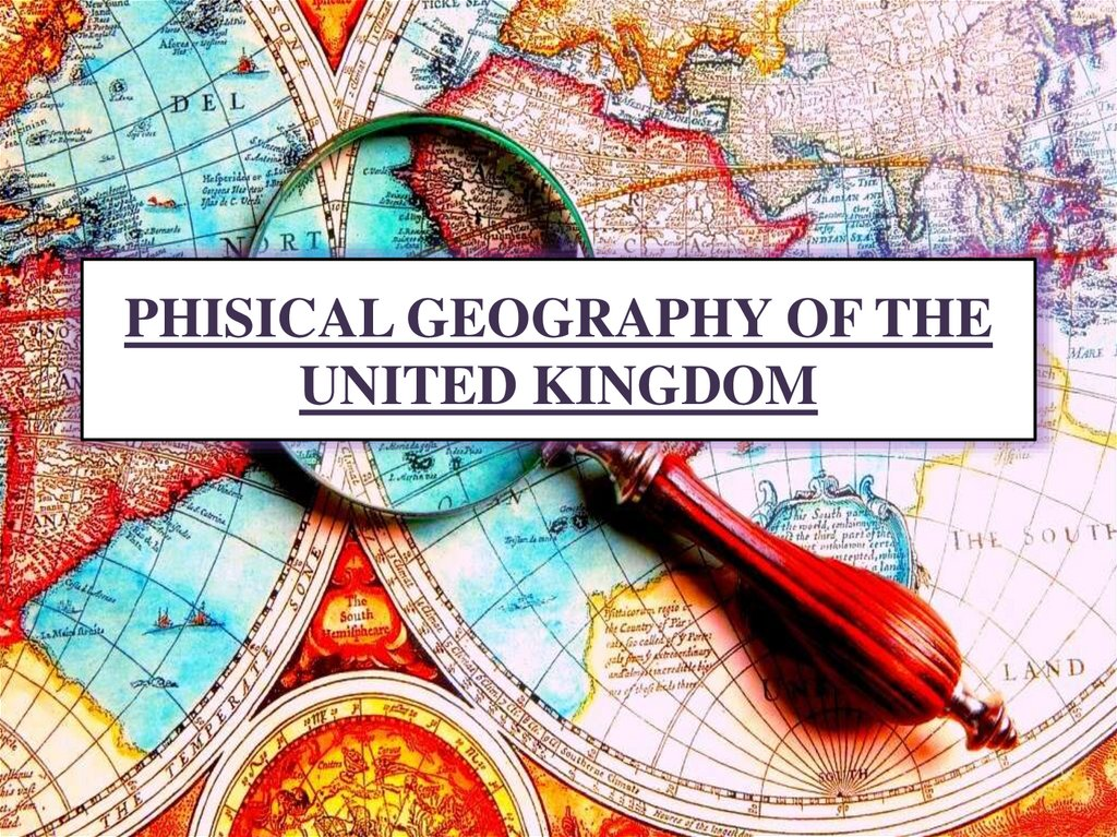 PHISICAL GEOGRAPHY OF THE UNITED KINGDOM