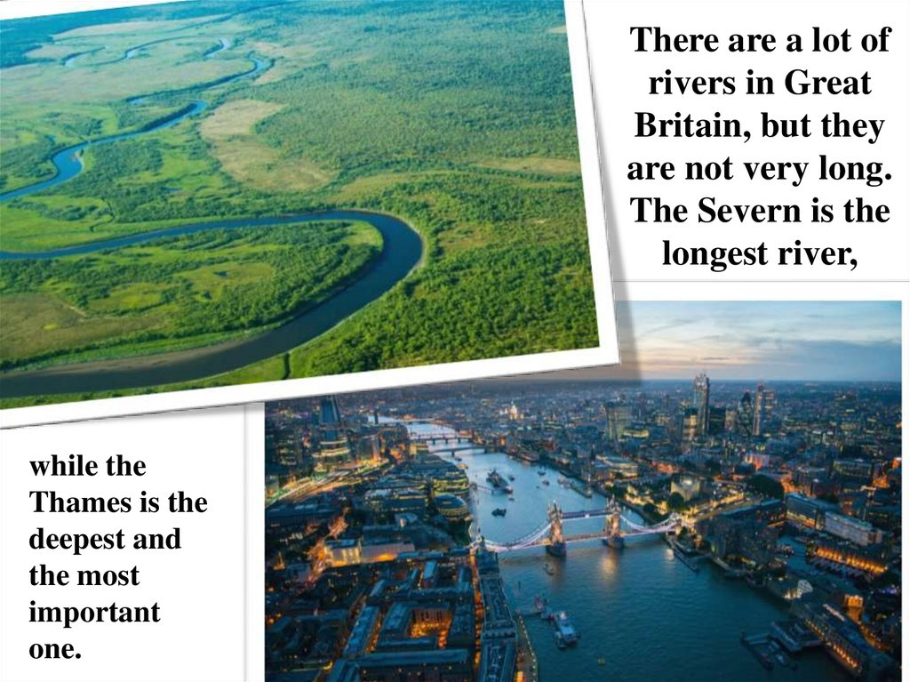 There are a lot of rivers in Great Britain, but they are not very long. The Severn is the longest river,