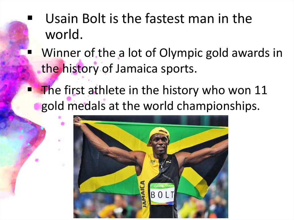 Usain Bolt is the fastest man in the world.