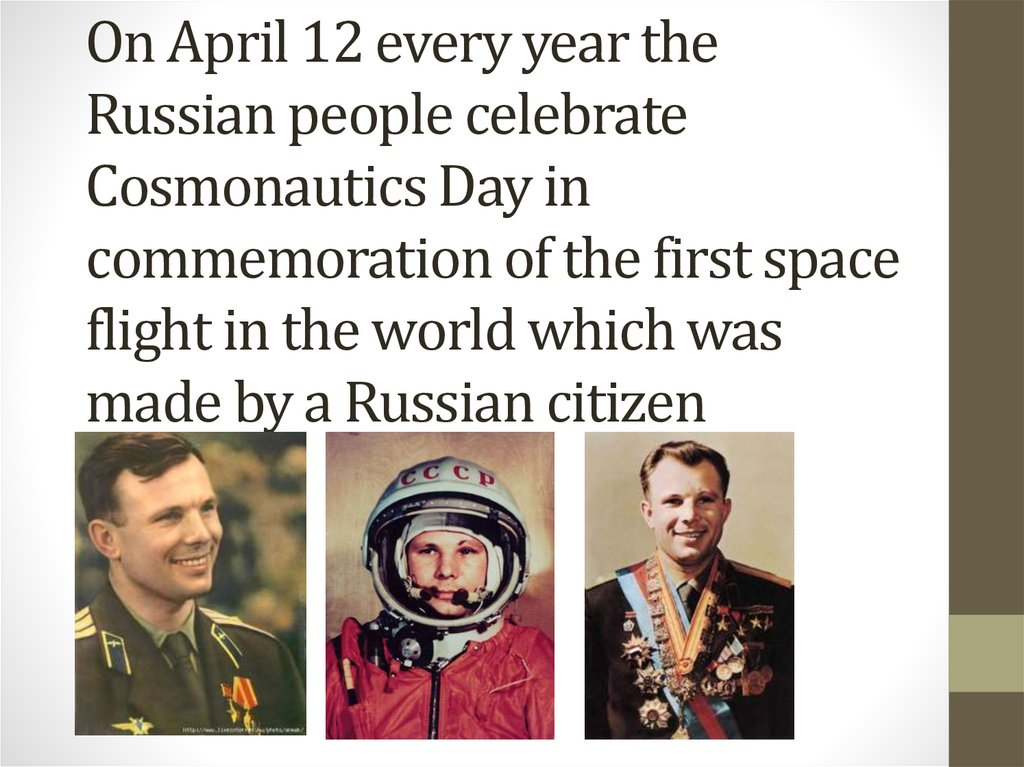 On April 12 every year the Russian people celebrate Cosmonautics Day in commemoration of the first space flight in the world