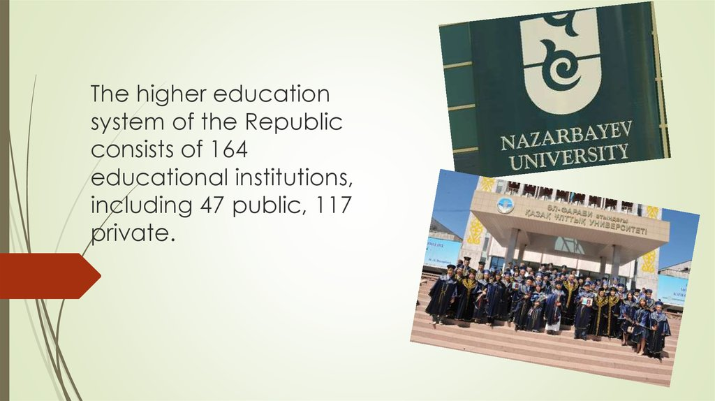 The higher education system of the Republic consists of 164 educational institutions, including 47 public, 117 private.