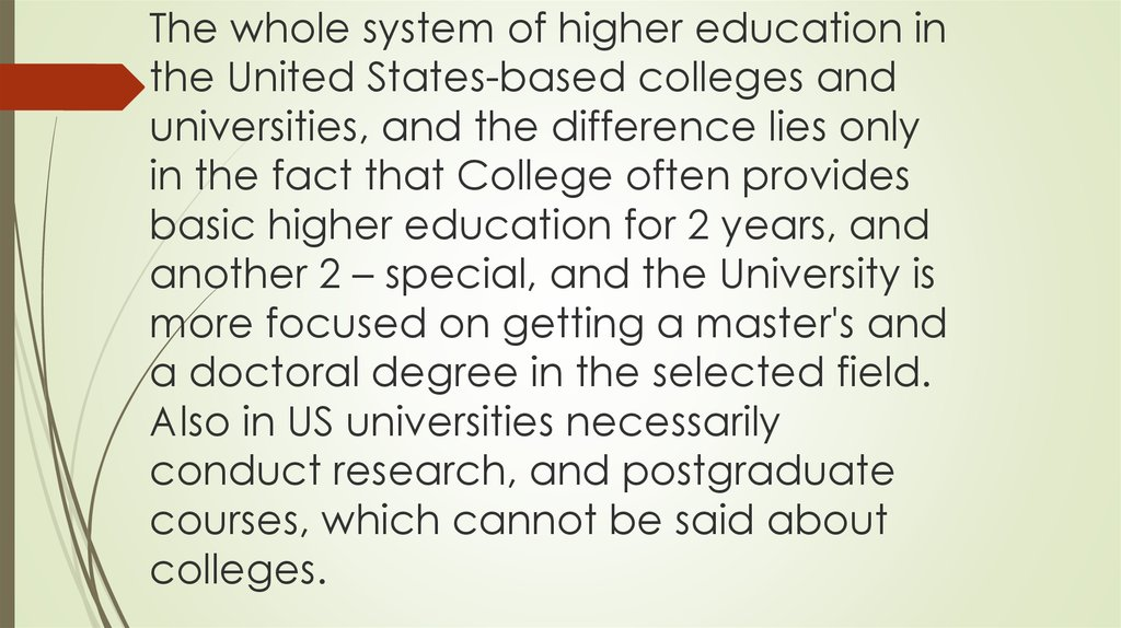 The whole system of higher education in the United States-based colleges and universities, and the difference lies only in the