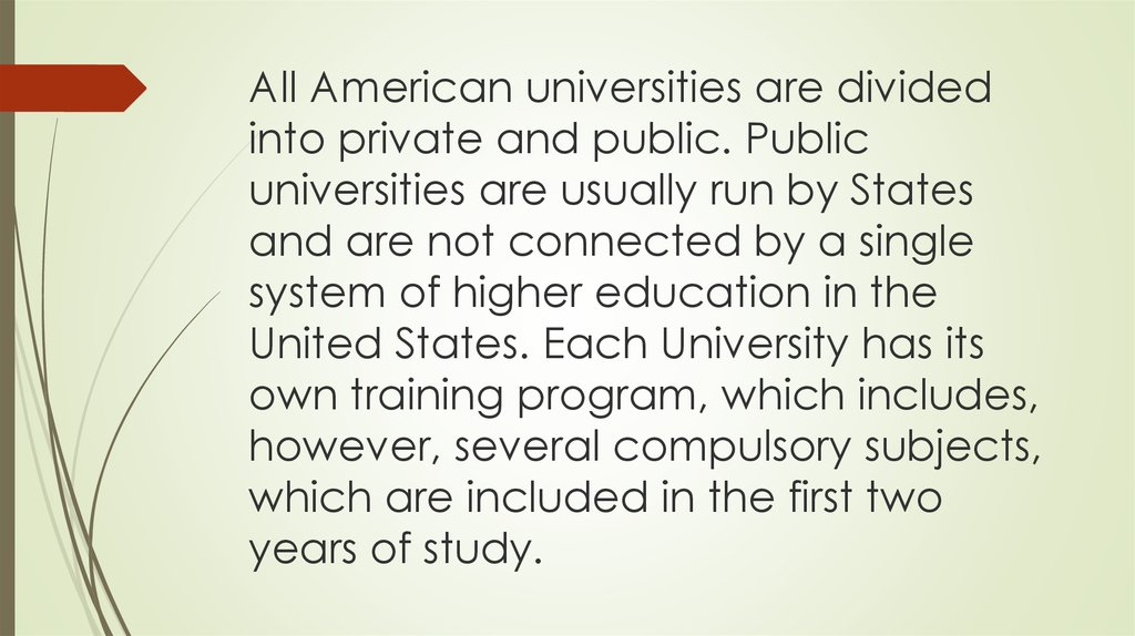 All American universities are divided into private and public. Public universities are usually run by States and are not