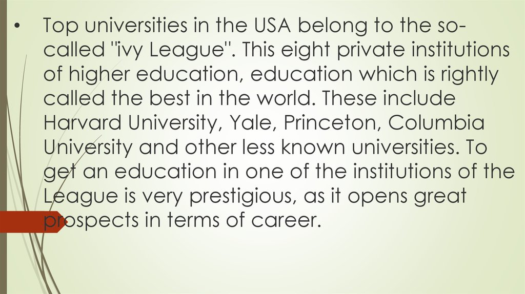 "Top universities in the USA belong to the so-called ""ivy League"". This eight private institutions of higher education,"