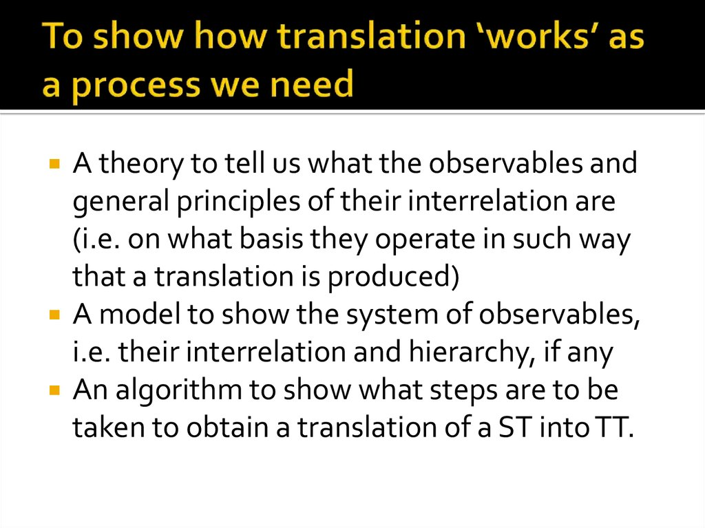 To show how translation 'works' as a process we need